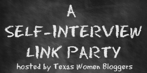 Texas Women Bloggers Self Interview Linky
