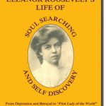 Eleanor Roosevelt's Life of Soul Searching and Self Discovery by Ann Atkins