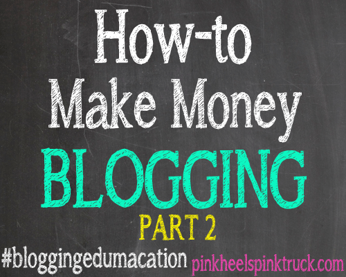 How to Make Money Blogging - Part 2 bloggingedumacation
