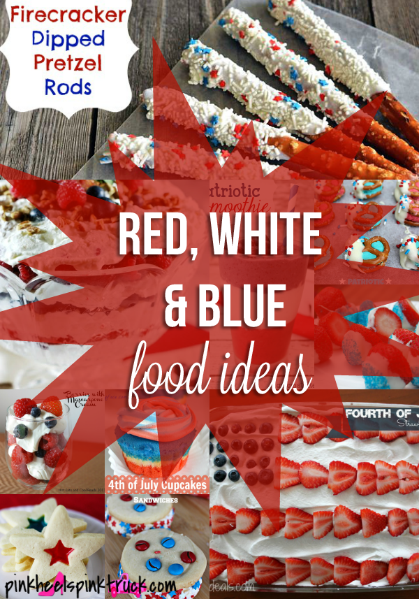 Need some Food Ideas for 4th of July? Check out these Red, White and Blue Food Ideas!!