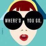 Where'd You Go Bernadette? by Maria Semple