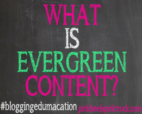 #bloggingedumacation - What is Evergreen Content?
