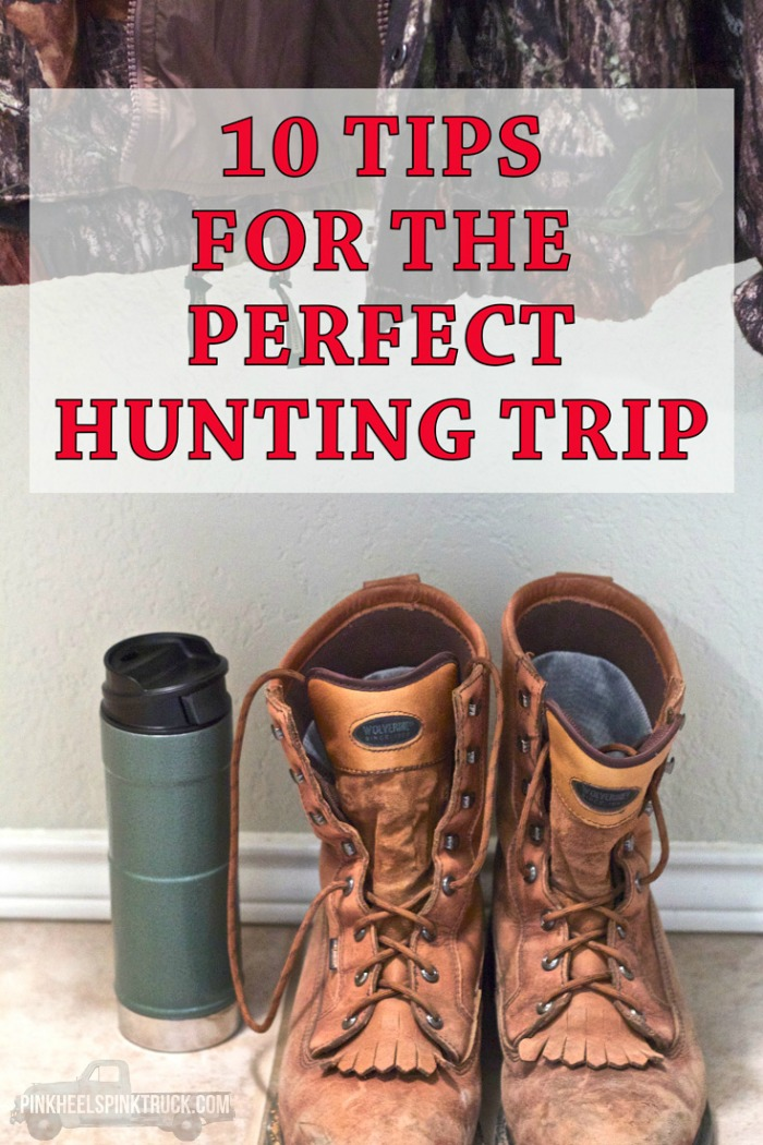 Planning your next hunting trip? Want to help the men in your life plan their next trip? Check out these 10 tips for the perfect hunting trip!